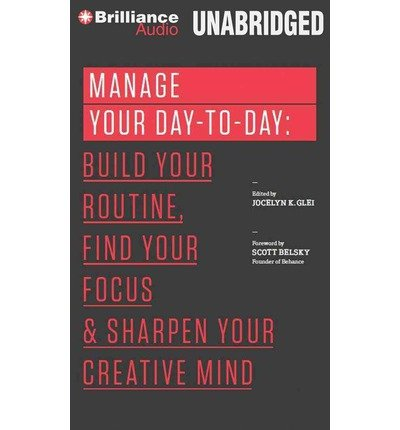 Manage Your Day-To-Day: Build Your Routine, Find Your Focus & Sharpen Your Creative Mind (CD-Audio) - Common