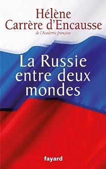 La Russie entre deux mondes par Carrère d'Encausse