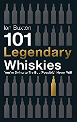 101 Legendary Whiskies You're Dying to Try But (Possibly) Never Will (101 Whiskies)
