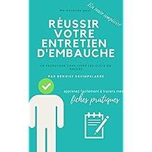 Réussir votre entretien d'embauche (guide pratique): un recruteur vous livre les clefs du succès (French Edition)