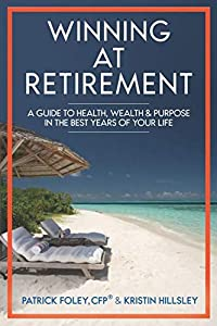 Winning at Retirement: A Guide to Health, Wealth, and Purpose in the Best Years of Your Life by FH Press