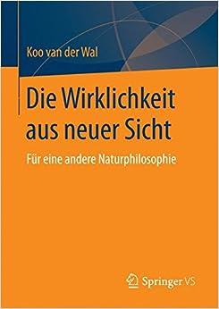 Die Wirklichkeit aus neuer Sicht: Für eine andere Naturphilosophie