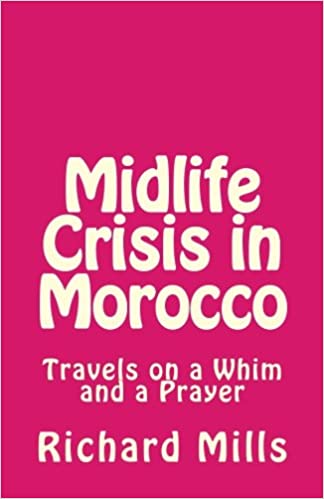 Midlife Crisis in Morocco: Travels on a Whim and a Prayer Summary