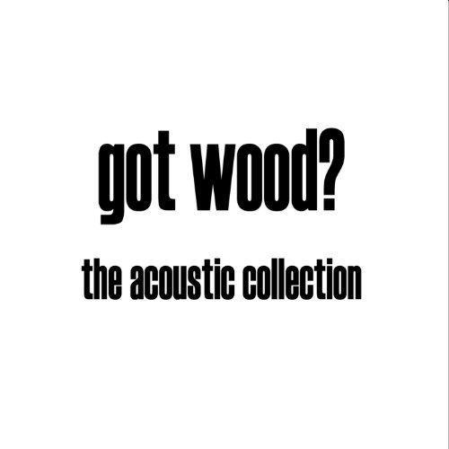 Got Wood? The Acoustic Collection (Wood Collection Entertainment)