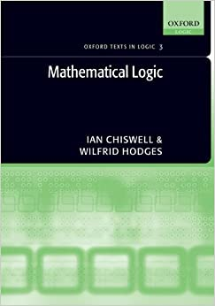 Book Mathematical Logic (Oxford Texts in Logic) by Ian Chiswell (2007-07-12)