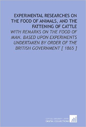 Experimental Researches on the Food of Animals, and the Fattening of Cattle: With Remarks on the Food of Man. Based Upon Experiments Undertaken by Order of ...