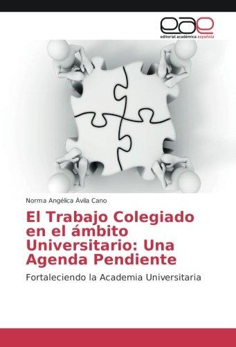 El Trabajo Colegiado en el ámbito Universitario: Una Agenda ...