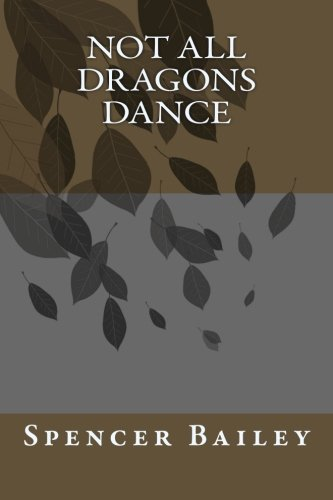 Book: Not All Dragons Dance by Spencer Bailey