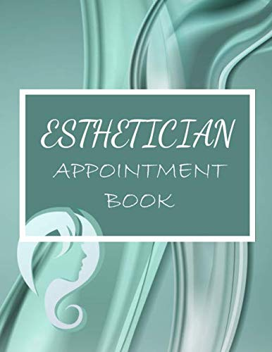 Esthetician Appointment Book: Over a Year of Weekly Spreads to Keep Your Schedule in 15 Minute Increments