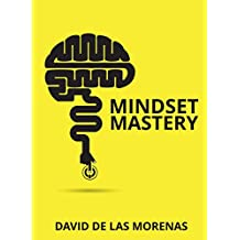 Mindset Mastery: 18 Simple Ways to Program Yourself to Be More Confident, Productive, and Successful