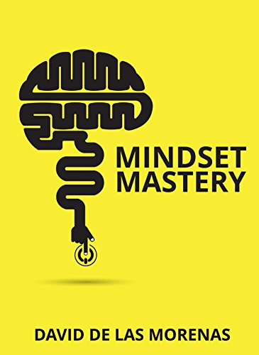 Mindset Mastery: 18 Simple Ways to Program Yourself to Be More Confident, Productive, and Successful (Best Way To Be Confident)