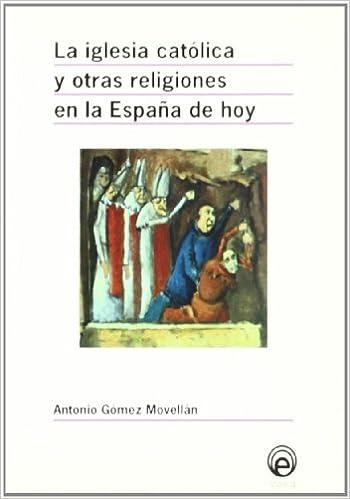 IGLESIA CATOLICA OTRAS RELIG.ESPAÑA HOY: Amazon.es: Gómez Movellán, Antonio: Libros