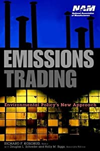 Emissions Trading: Environmental Policy's New Approach (National Association of Manufacturers) Richard F. Kosobud, Douglas L. Schreder and Holly M. Biggs