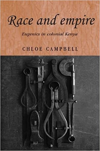 Race and empire: Eugenics in colonial Kenya (Studies in Imperialism MUP)