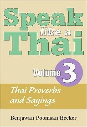 Speak Like a Thai, Vol. 3: Thai Proverbs and Sayings by Benjawan Poomsan Becker (2007-05-25) (Speak Like A Thai)