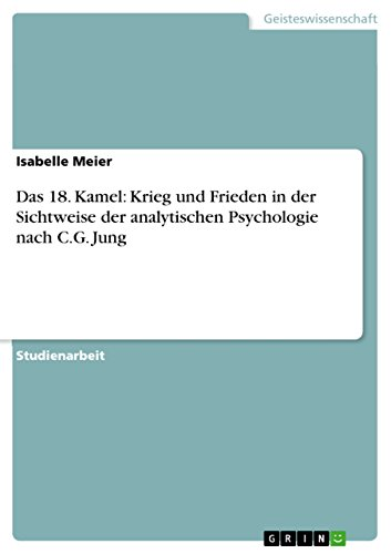 Das 18. Kamel: Krieg und Frieden in der Sichtweise der analytischen Psychologie nach C.G. Jung (German Edition)
