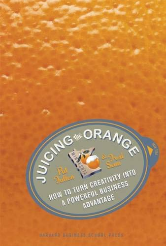 Juicing the Orange: How to Turn Creativity into a Powerful Business Advantage