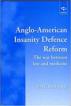 Anglo-American Insanity Defence Reform: The War Between Law and Medicine