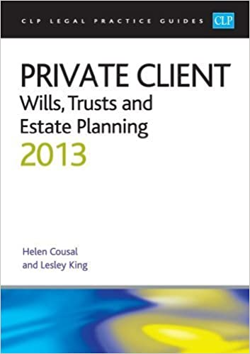 Private Client:: Wills, Trusts and Estate Planning 2013 (CLP Legal Practice Guides) by Cousal, Helen, King, Professor Lesley (2013)