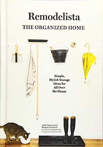 Remodelista: The Organized Home: Simple, Stylish Storage Ideas for All Over the House,artisan