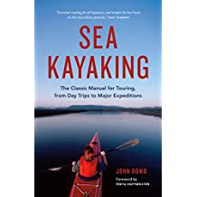 Sea Kayaking: The Classic Manual for Touring, from Day Trips to Major Expeditions