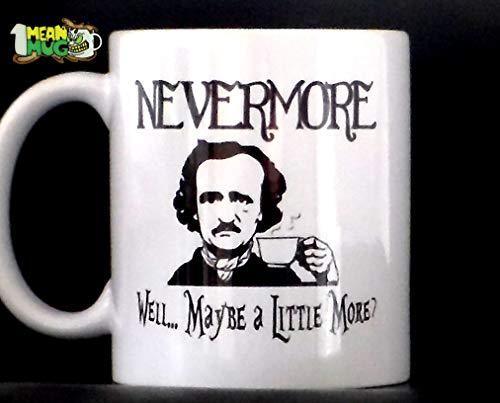 Nevermore Maybe a Little More Edgar Allan Poe Funny Coffee Mug- 11 oz Poe Coffee Mug Halloween -