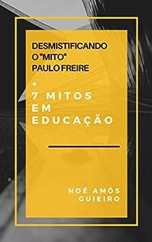 """Desmistificando o """"Mito"""" Paulo Freire e mais sete mitos em"""