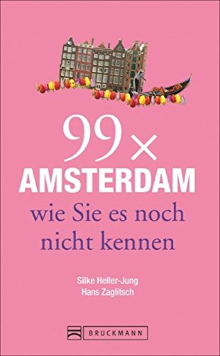 Bruckmann Reiseführer: 99 x Amsterdam wie Sie es noch nicht kennen. 99x Kultur, Natur, Essen und Hotspots abseits der bekannten Highlights.