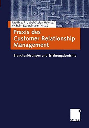 Praxis des Customer Relationship Management. Branchenlösungen und Erfahrungsberichte.