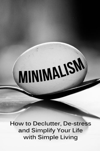 Minimalism: How To Declutter DeStress And Simplify Your Life With Simple Living minimalist living minimalist lifestyle minimalism made easy minimalist budget minimalist wardrobe minimalism