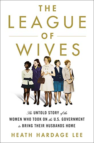 (The League of Wives: The Untold Story of the Women Who Took on the U.S. Government to Bring Their Husbands Home)