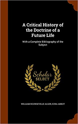 Book A Critical History of the Doctrine of a Future Life: With a Complete Bibliography of the Subject