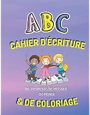 ABC CAHIER D'ÉCRITURE & COLORIAGE - INSTRUMENTS DE MUSIQUE DU MONDE