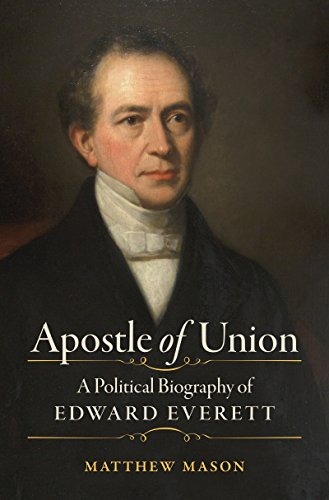 Massachusetts Clay - Apostle of Union: A Political Biography of Edward Everett (Civil War America)