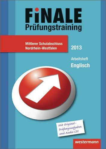 Finale - Prüfungstraining Mittlerer Schulabschluss Nordrhein-Westfalen: Arbeitsheft Englisch 2013 mit Audio-CD und Lösungsheft