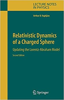 Relativistic Dynamics of a Charged Sphere: Updating the Lorentz-Abraham Model (Lecture Notes in Physics)