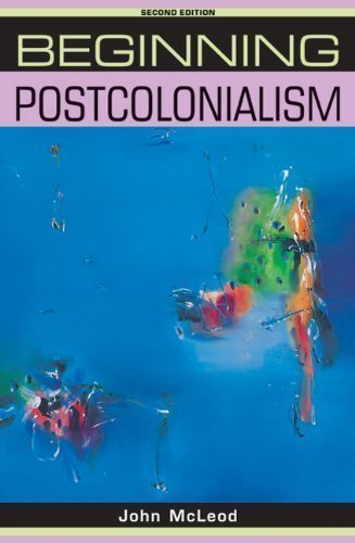 Beginning Postcolonialism (Beginnings) (Beginnings (Manchester University Press)) 2nd (second) Edition by John McLeod published by Manchester University Press (2010)