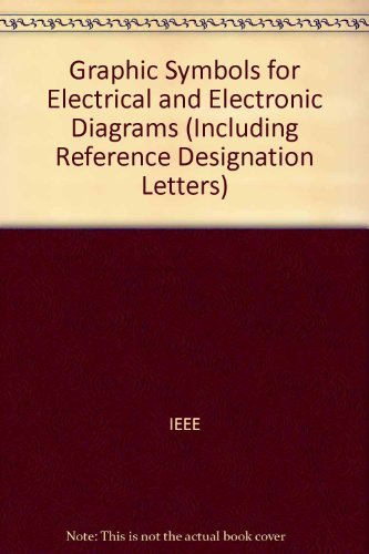 Graphic Symbols for Electrical and Electronic Diagrams (Including Reference Designation Letters) (Graphic Symbols For Electrical And Electronics Diagrams)