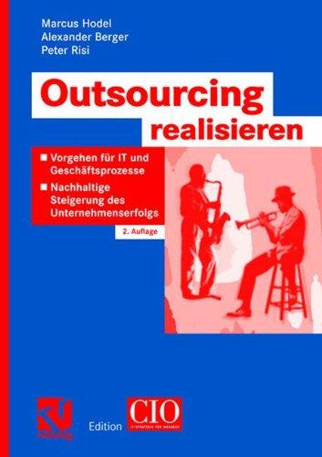 Outsourcing Realisieren: Vorgehen für IT und Geschäftsprozesse zur nachhaltigen Steigerung des Unternehmenserfolgs (Edition CIO) (German Edition)