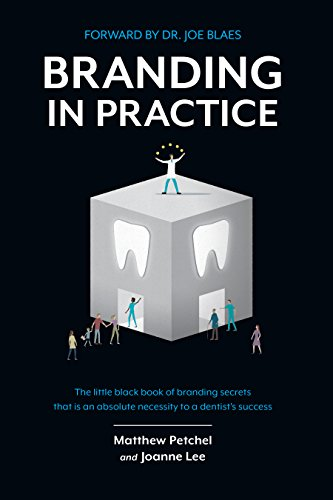 Branding In Practice: The Little Black Book Of Branding Secrets That Is An Absolute Necessity To A Dentist's Success Pdf