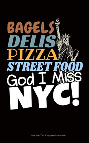 Love New York City Journal - Notebook: Bagels Delis Pizza Street Food, God I Miss NYC! (New Yorker Gifts Vol 4) (East West Journal Of Economics And Business)