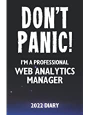 Don't Panic! I'm A Professional Web Analytics Manager - 2022 Diary: Customized Work Planner Gift For A Busy Web Analytics Manager.