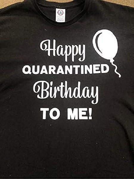 MY 40th Birthday Tshirt Quarantine T-shirt present for Friends virus lockdown