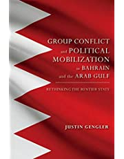 Group Conflict and Political Mobilization in Bahrain and the Arab Gulf: Rethinking the Rentier State