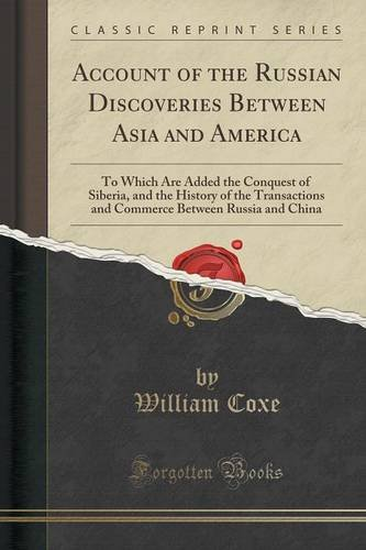 Download Account of the Russian Discoveries Between Asia and America: To Which Are Added the Conquest of Siberia, and the History of the Transactions and Commerce Between Russia and China (Classic Reprint) pdf epub