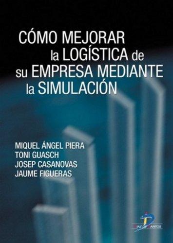 Descargar Libro Cómo Mejorar La Logística De Su Empresa Mediante La Simulación: 1 Miquel Angel Piera Eroles