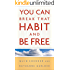 You Can Break That Habit and Be Free