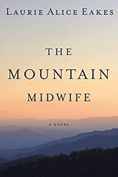 The Mountain Midwife by [Eakes, Laurie Alice]