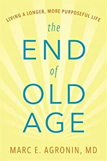 Book Cover: The End of Old Age: Living a Longer, More Purposeful Life