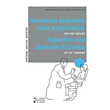 Violences juvéniles sous expertise(s) / Expertise and Juvenile Violence: XIXe-XXIe siècles / 19th-21st Century (Histoire, justice, sociétés)